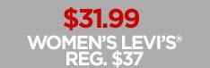 $31.99 WOMEN'S LEVIS REG. $37