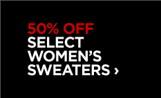 50% OFF SELECT WOMEN'S SWEATERS ›