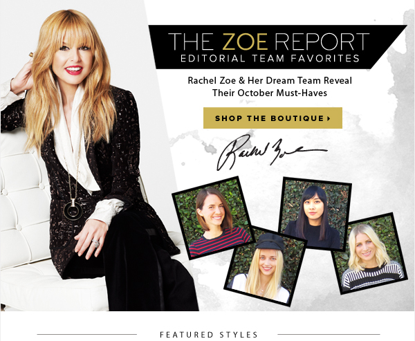 The Zoe Report Editorial Team Favorites Rachel Zoe & Her Dream Team Reveal Their October Must-Haves - - Shop the Boutique