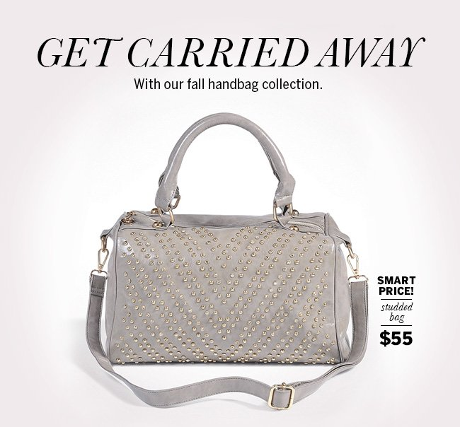 Get Carried Away With our Fall handbag collection. Smart Price! Studded Bag $55