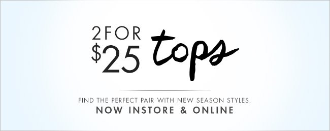 2 For $25 Tops