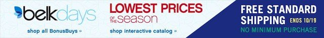 Belk Days. Lowest Prices of the Season. Free Standard Shipping No Minimum Purchase.