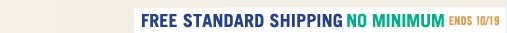 FREE STANDARD SHIPPING NO MINIMUM ENDS 10/19 »
