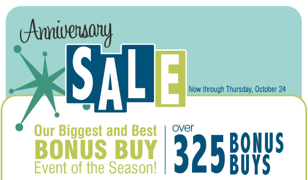 Most stores open at 8AM now through 10/24 Our biggest BONUS BUY event of the season! Over 325 Bonus Buys throughout the store!