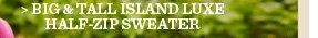 Big & Tall Island Luxe Half-Zip Sweater