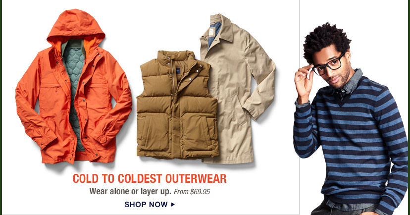 COLD TO COLDEST OUTERWEAR | SHOP NOW