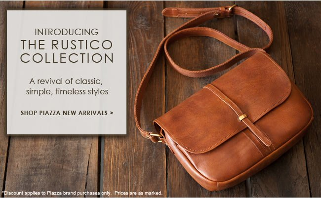 Piazza | 30% off and Free Shipping | 3 Days Only! | Introducing the Rustico Collection | Shop Piazza New Arrivals
