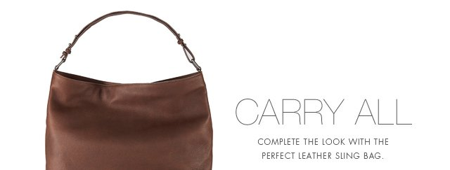 CARRY ALL | COMPLETE THE LOOK WITH THE PERFECT LEATHER SLING BAG.