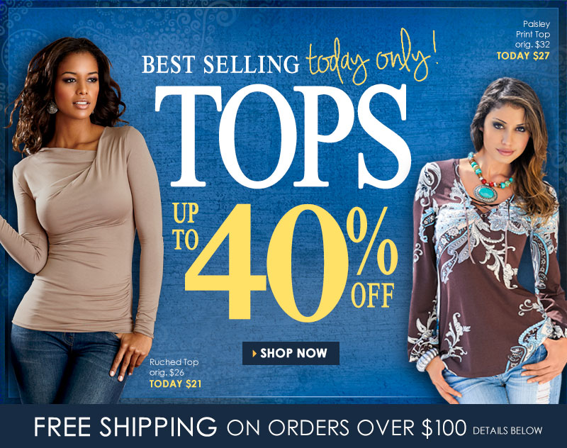 Up to 40% off Best Selling TOPS... Last Chance! Shop Now!