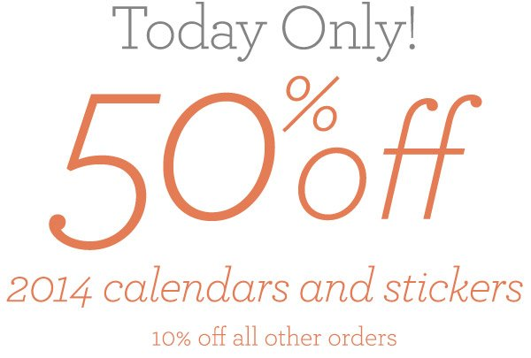 Today Only!  50% off 2014 calendars and stickers 10% off all other orders