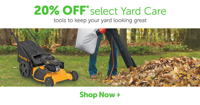 20% off select Yard Care tools to keep your yard looking great