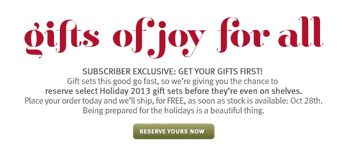 gifts of joy for all. reserve yours early.