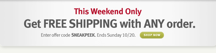 this weekend only. get free shipping with any order. shop now.