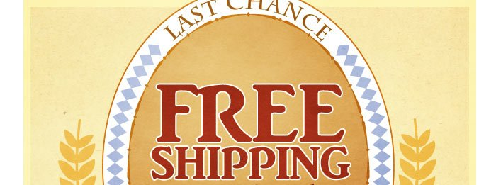 Last chance! Free shipping on your entire order ends tomorrow!