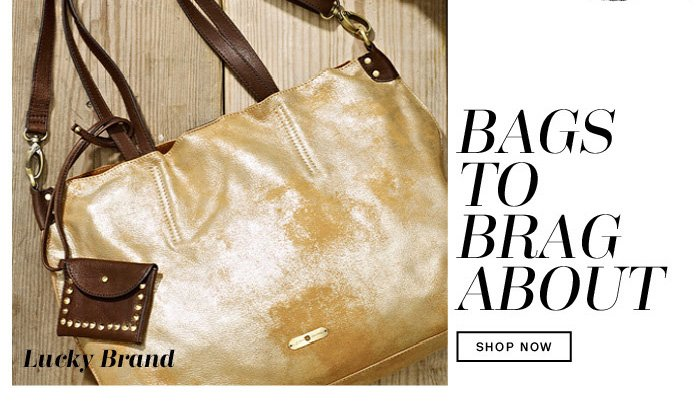Lucky Brand Bags to Brag About. Shop Now.