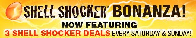 shell shocker bonanza! now featuring 3 shell shocker deals every saturday and sunday.