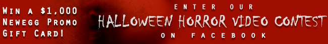 win a 1,000usd newegg promo gift card. enter our halloween horror video contest on facebook.