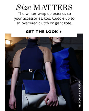 SIZE MATTERS. GET THE LOOK