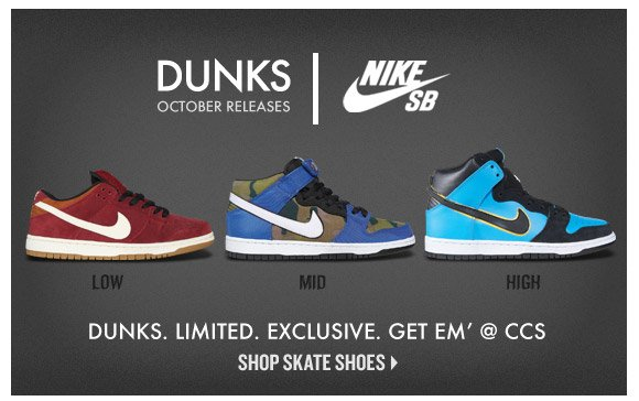 Dunks. Limited. Exclusive. Get Em' at CCS!