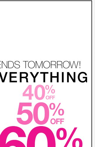 Ends tomorrow - 40%, 50%, 60% Off! Shop Now!