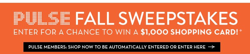 Pulse Members: Shop Now To Be Automatically Entered Or Enter Here