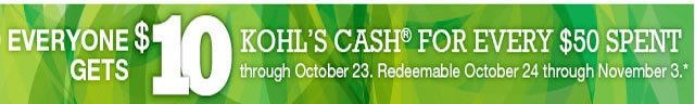 Everyone gets $10 Kohl's Cash for every $50 spent through October 23. Redeemable October 24 through November 3.