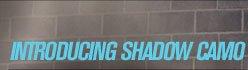 INTRODUCING SHADOW CAMO