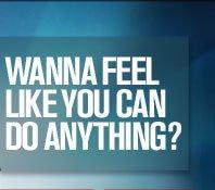 Wanna Feel Like You Can Do Anything?