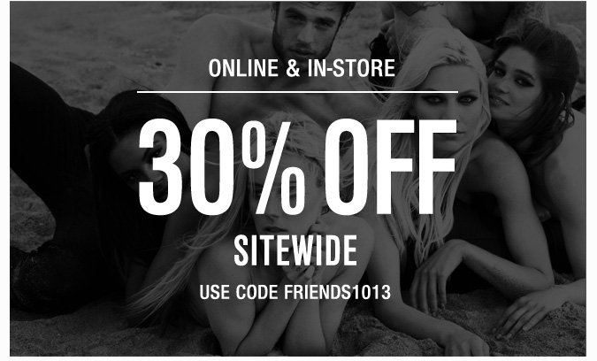 Online & In-Store - 30% Off Sitewide - Use Code FRIENDS1013