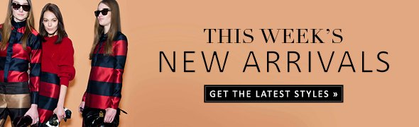 SHOP TODAY'S NEW ARRIVALS - GET THE LATEST STYLES