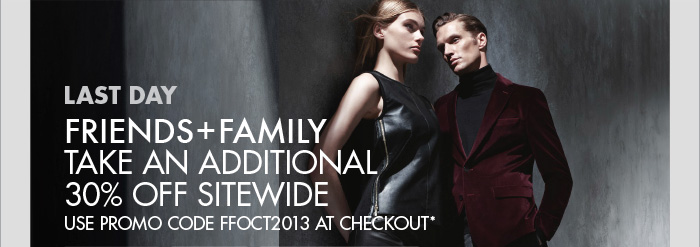 LAST DAY FRIENDS + FAMILY TAKE AN ADDITIONAL 30% OFF BAGS FOR WOMEN + MEN USE PROMO CODE FFOCT2013 AT CHECKOUT*