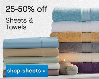 25-50% off Sheets and Towels. Shop sheets.
