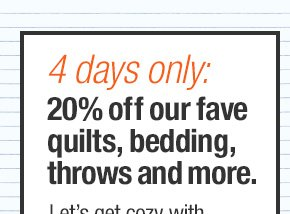 4 days only: 20% off our fave quilts,  bedding, throws and more.