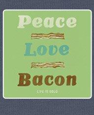 Peace, Love, Bacon