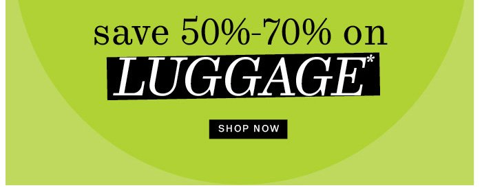 Save 50%-70% on Luggage*. Shop Now.
