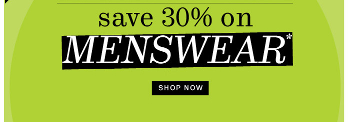 Save 30% on Menswear*. Shop Now.