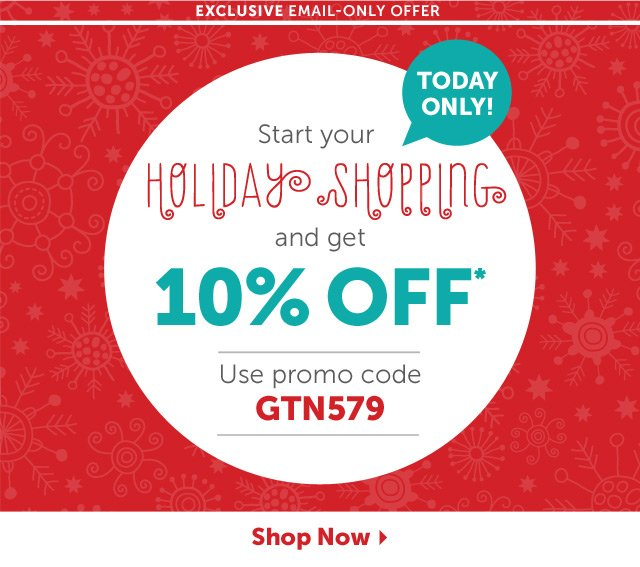 Exclusive Email-Only Offer - Start your Holiday Shopping today and get 10% off - Use promo code GTN579 - Shop Now