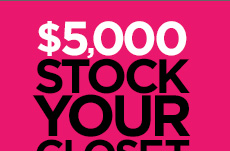 $5,000 STOCK YOUR CLOSET SWEEPSTAKES