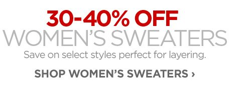 30-40% OFF WOMEN'S SWEATERS Save on select styles perfect for layering. SHOP WOMEN'S SWEATERS ›