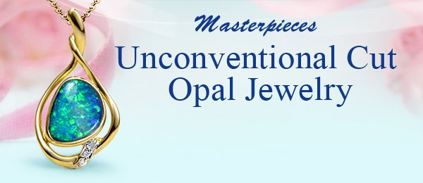 Masterpieces Unconventional Cut Opal Jewelry
