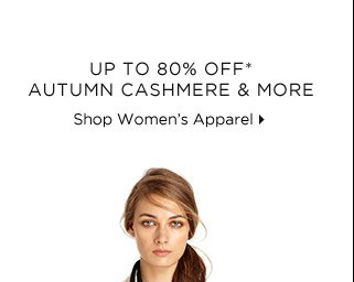 Up To 80% Off* Autumn Cashmere & More