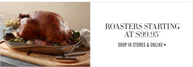LIMITED TIME ONLY! - SAVE UP TO 50% ON ALL-CLAD ROASTERS* - SHOP IN STORES & ONLINE