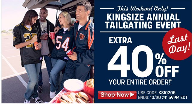 last day! kingsize annual tailgating event - extra 40 percent off your order - use code: KS10205 ends: 10/20 at 11:59pm EDT - click the link below
