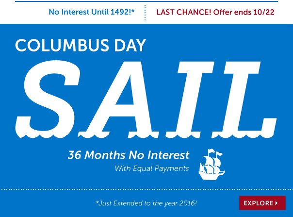 Last Chance! Columbus Day Sale! 36 Months No Interest with Equal Payments - Hurry! Ends 10/22!