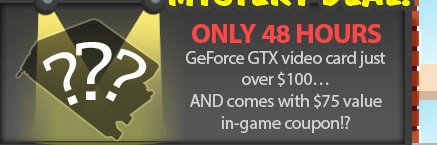 only 48 hours. geforce gtx video card just over 100usd ... and comes with 75usd value in-game coupon!?