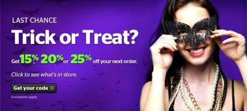 Trick or Treat? Get up to 25% off your order
