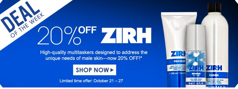 Deal of the Week: Save 20% on Zirh High-quality multitaskers designed to address the unique needs of male skin—now 20% off! Limited-time Offer: October 21 – 27 Shop Now>>