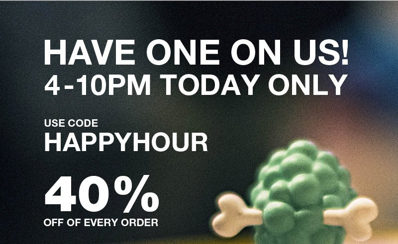 Have one on us!  4-10PM Today Only.  Use code happyhour 40% off of every order.