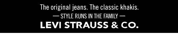 The original jeans. The classic khakis. Style runs in the family Levi Strauss & co.