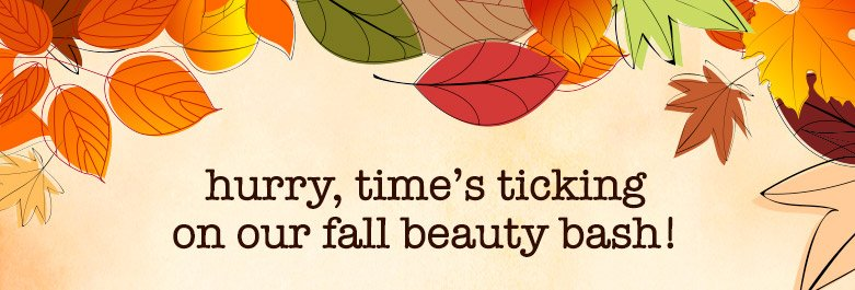 hurry, time's ticking on our fall beauty bash!